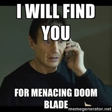 i will find you for menacing doom blade - I will Find You Meme ... via Relatably.com