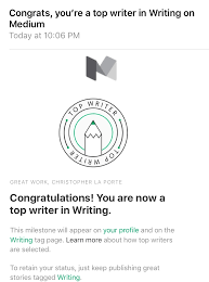 i m a top writer on medium how did this happen chris la porte  i checked my email just before ending an otherwise typical weekday and i see this sitting in my inbox