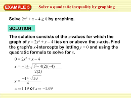 example 5 solve a quadratic inequality by graphing solve 2x2 x 4