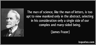 quote the man of science like the man of letters is too apt to view mankind only in the abstract james frazer