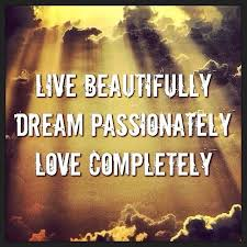 Live Beautifully Quotes Best Of Live Beautifully Dream Passionately Love Completely Pureleighliving