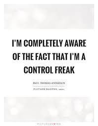Control Freak Quotes Sayings Control Freak Picture Quotes