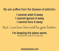Addiction Quotes Moms Of Addicts Sandy Swenson Adorable Quotes About Loving An Addict