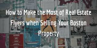Selling Flyers How To Make The Most Of Real Estate Flyers When Selling Your Boston