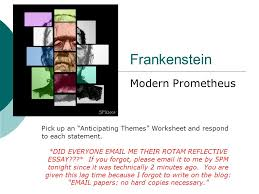 "frankenstein modern prometheus pick up an ""anticipating themes  1 frankenstein"