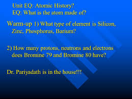 Unit EQ: Atomic History? EQ: What is the atom made of? Warm-up 1 ...