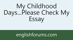 my childhood days please check my essay please check my essay