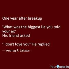 Quotes About Your Ex Custom One Year After Breakup Quotes Writings By Anurag Jaiswar
