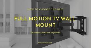 top 5 best full motion tv wall mounts