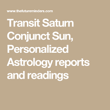 Transit Saturn Conjunct Sun Personalized Astrology Reports