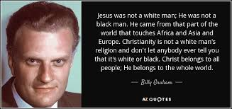 Black Jesus Quotes Simple Billy Graham Quote Jesus Was Not A White Man He Was Not A