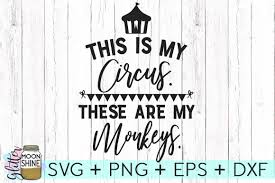 10,000+ vectors, stock photos & psd files. This Is My Circus These Are My Monkeys Svg Dxf Png Eps Cutting Files 98519 Svgs Design Bundles