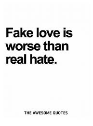 Love Is Quotes Impressive Fake Love Is Worse Than Real Hate THE AWESOME QUOTES Fake Meme On