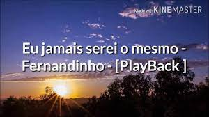 Download your favorite mp3 songs, artists, remix on the web. Eu Jamais Serei O Mesmo Fernandinho Playback Youtube