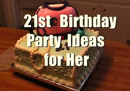 21st birthday party ideas for her you should keep in mind birthday inspire