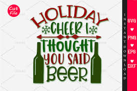 Get free money towards your purchases with creative market credits. Holiday Cheer I Thought You Said Beer Graphic By Orindesign Creative Fabrica