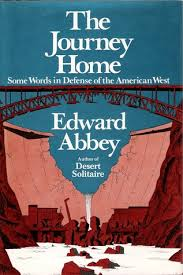 the journey home some words in defense of the american west by the journey home some words in defense of the american west by edward abbey