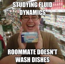STUDYING FLUID DYNAMICS ROOMMATE DOESN'T WASH DISHES - Considerate ... via Relatably.com