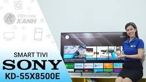 Smart Tivi Sony 4K 55 inch KD-55X8500E: chỉ có thể là đỉnh của đỉnh • Điện  máy XANH - YouTube
