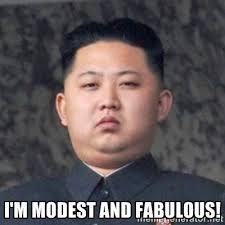 I'm modest and fabulous! - Kim Jong-Fun | Meme Generator via Relatably.com