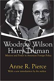 Woodrow Wilson and Harry Truman: Mission and Power in American Foreign  Policy - Kindle edition by Pierce, Anne, Pierce, Anne R.. Politics & Social  Sciences Kindle eBooks @ Amazon.com.