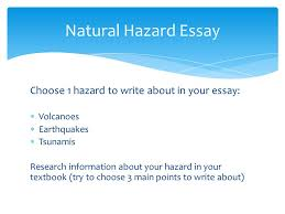 geography plate tectonics natural hazards  pg what is  4 choose 1 hazard to write about in your essay  volcanoes  earthquakes  tsunamis research information about your hazard in your textbook try to