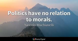 politics quotes brainyquote politics have no relation to morals niccolo machiavelli