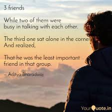 3 Friends While Two Of Quotes Writings By Aditya Bharadwaj