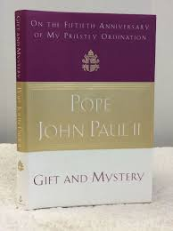 gift and mystery on the fiftieth anniversay of my priestly ordination pope john paul ii