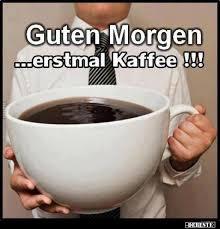 Guten Morgen Erstmal Kaffee Lustige Bilder Sprüche Witze
