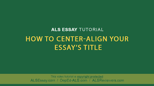 als essay tutorial how to center align your title als essay tutorial how to center align your title