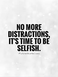 Distraction Quotes Inspiration No More Distractions It's Time To Be Selfish Moving On