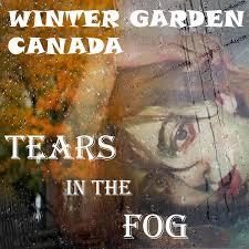 tears in the fog single winter garden canada