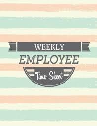 Weekly Employee Time Sheet Employee Hour Notebook Paperback