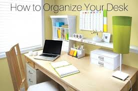 organizing your office. Organize Office Desk The Prime Real Estate In Your 3 Easy Steps . Organizing O