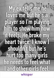 My Ex Tells Me He Loves Me But He's A Player So I'm Playing Him To Awesome The Heart Know Who He Loves
