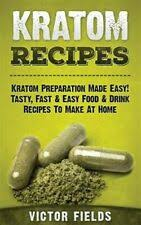 Kratom Recipes: Kratom Preparation Made Easy! Tasty, Fast and Easy Food and  Drink Recipes to Make at Home by Victor Fields (2015, Trade Paperback) for  sale online | eBay