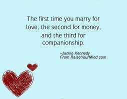 Companionship Quotes Stunning The First Time You Marry For Love The Second For Money And The