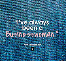 Business Woman Quotes Beauteous I've Always Been A Businesswoman Said Kim Kardashian Creative Quotes