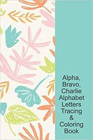 It's a phonics song with a picture for each letter.this is designed to help children learn the sounds of the letters in the english alphabet. Amazon Com Alpha Bravo Charlie Phonetic Alphabet Letters Tracing Coloring Book Dino Print Fossil Floral Cover Military Kid Lined Writing Notebook Abc My Abc Preschool Prek Kindergarten Student 9798634655109 Blessing Bravo