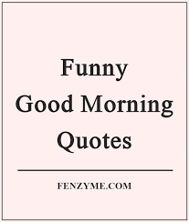 40 Funny Good Morning Quotes To Start Your Day With 'Smile' Inspiration Quotes To Start The Day