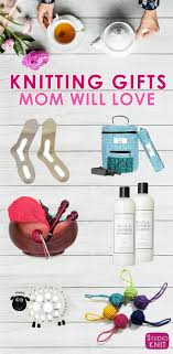 knitting gift guide for mom mother s day gift ideas for the knitter in your life