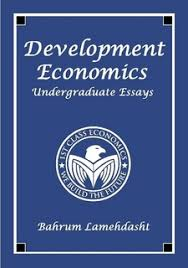 development economics undergraduate essays by bahrum lamehdasht  development economics undergraduate essays