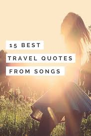 Travel Quotes 15 Inspiring Travel Quotes From Songs