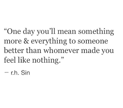 What Does Quote Mean 65 Inspiration One Day You'll Mean Something More And Everythingi To Someone Better