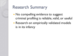 chapter criminal profiling questions from my last lecture youth  29 research summary no compelling evidence to suggest criminal profiling is reliable valid or useful research on empirically validated models is in its