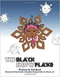 The Black SnowFlake: Boyd, Mr Ted, Humphrey Jr, Duane, Boyd, Barbara A,  Boyd-Beamon, Karen: 9780692821541: Amazon.com: Books