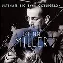 Ultimate Big Band Collection: Glenn Miller