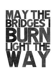 Best 25 Burning bridges quotes ideas on Pinterest