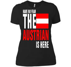 Trendy T Shirt Designs Have_no_fear_the_proud Austrian_is_here_shirts Women T Shirt